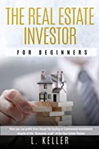 The real estate investor for beginners: how you can profit from the house buying or the commercial investments despite of ...