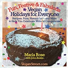 Fun, Festive & Fabulous: Vegan Holidays for Everyone: Recipes, Puns, Historic Lore and More to Help You Celebrate Without Compromise