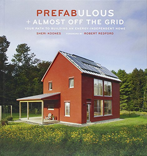 Prefabulous + Almost Off the Grid: Your Path to Building an Energy-Independent Home: Your Path to...