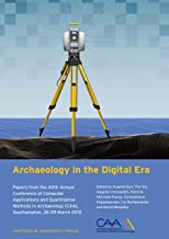Archaeology in the Digital Era: Papers from the 40th Annual Conference of Computer Applications and Quantitative Methods i...