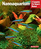 Nanoaquarium (Barron's Complete Pet Owner's Manuals (Paperback)) by Jakob Geck (2010-04-01)