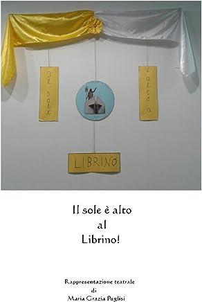 IL SOLE E ALTO AL LIBRINO!: OPERA TEATRALE (TEATRO,)