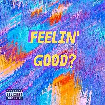Feelin' Good?