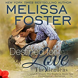 Destined for Love     Love in Bloom, Volume 5 (The Bradens, Book 2)              By:                                                                                                                                 Melissa Foster                               Narrated by:                                                                                                                                 B.J. Harrison                      Length: 8 hrs     162 ratings     Overall 4.6