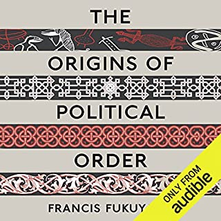 The Origins of Political Order: From Prehuman Times to the French Revolution                    By:                                                                                                                                 Francis Fukuyama                               Narrated by:                                                                                                                                 Jonathan Davis                      Length: 22 hrs and 34 mins     202 ratings     Overall 4.5