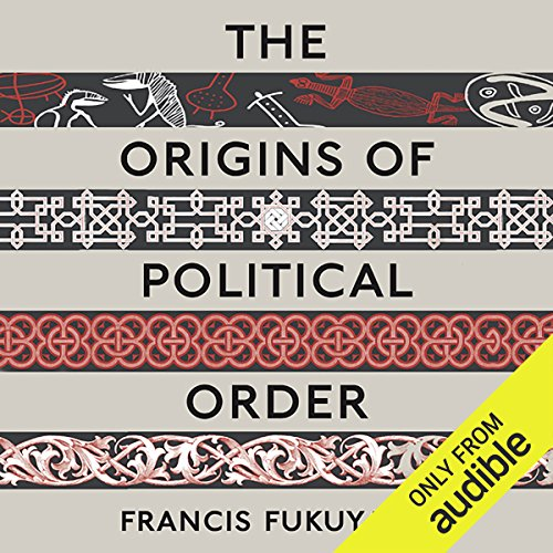 The Origins of Political Order: From Prehuman Times to the French Revolution                   Written by:                                                                                                                                 Francis Fukuyama                               Narrated by:                                                                                                                                 Jonathan Davis                      Length: 22 hrs and 34 mins     30 ratings     Overall 4.5