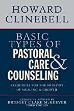 Basic Types of Pastoral Care & Counseling: Resources for the Ministry of Healing & Growth, Third Edition