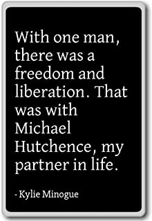 With one man, there was a freedom and liberat... - Kylie Minogue - quotes fridge magnet, Black