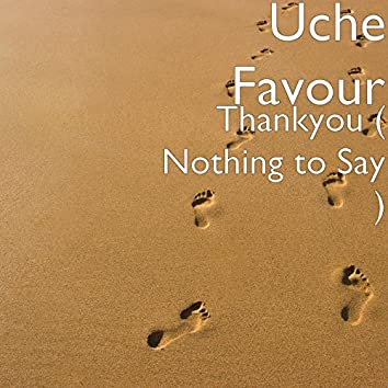 Thankyou (Nothing to Say)