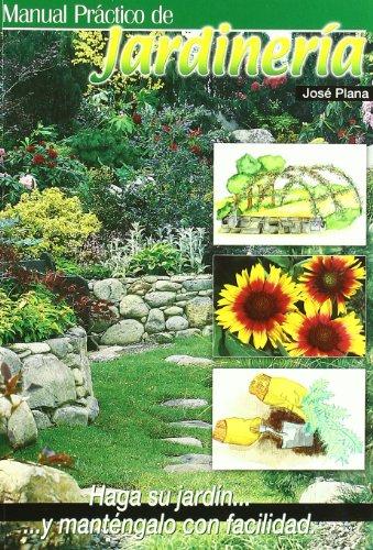 Manual práctico de jardinería: haga su jardín y manténgalo con facilidad