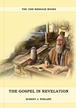 The Gospel in Revelation: (Whoso Read Let Him Understand, Revelation of Things to Come, the third angels message, country ...