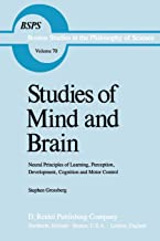 Studies of Mind and Brain: Neural Principles of Learning, Perception, Development, Cognition, and Motor Control (Boston Studies in the Philosophy and History of Science)