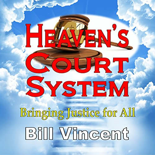 Heaven's Court System: Bringing Justice for All Audiobook By Bill Vincent cover art