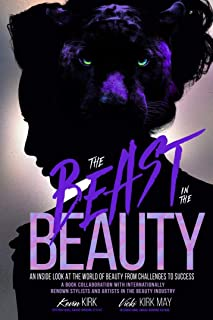 The Beast in the Beauty: An Inside Look At The World Of Beauty From Challenges To Success