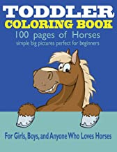 Toddler Coloring Book: 100 Coloring Pages of Horses That Are Perfect for Beginners: For Girls, Boys, and Anyone Who Loves Horses