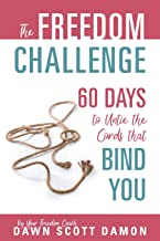 The Freedom Challenge: 60 Days to Untie the Cords that Bind You