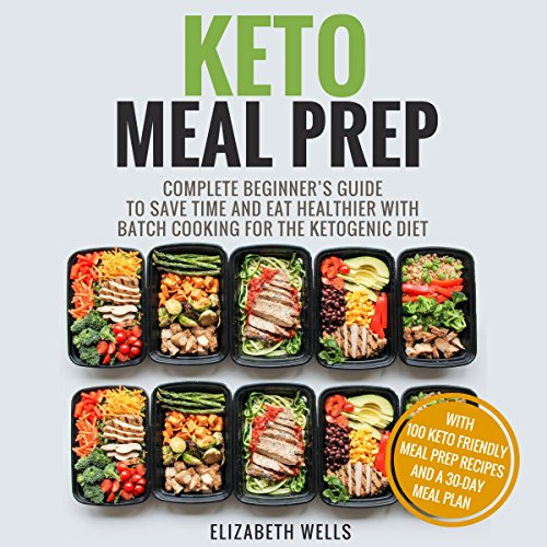 Keto Meal Prep: Complete Beginner's Guide To Save Time And Eat Healthier With Batch Cooking For The Ketogenic Diet audiobook cover art