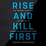 Rise and Kill First: The Secret History of Israel s Targeted Assassinations