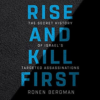 Rise and Kill First     The Secret History of Israel's Targeted Assassinations              Written by:                                                                                                                                 Ronen Bergman                               Narrated by:                                                                                                                                 Rob Shapiro                      Length: 25 hrs and 58 mins     32 ratings     Overall 4.7