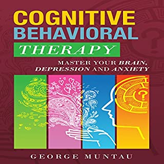 Cognitive Behavioral Therapy: Master Your Brain, Depression And Anxiety (Anxiety, Happiness, Cognitive Therapy, Psychology, Depression, Cognitive Psychology, CBT) audiobook cover art