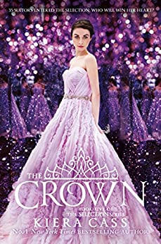 The Crown (The Selection, Book 5) by [Kiera Cass]