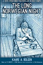 The Long Norwegian Night: A WWII Resistance Fighter's Life in Nazi Camps