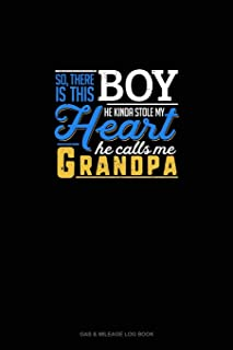 So, There Is This Boy He Kinda Stole My Heart He Calls Me Grandpa: Gas & Mileage Log Book