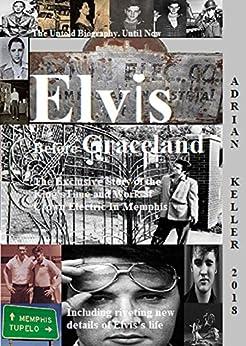 Elvis Before Graceland by [Adrian Keller]