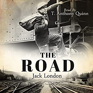 The Road                   By:                                                                                                                                 Jack London                               Narrated by:                                                                                                                                 T. Anthony Quinn                      Length: 4 hrs and 54 mins     9 ratings     Overall 4.0
