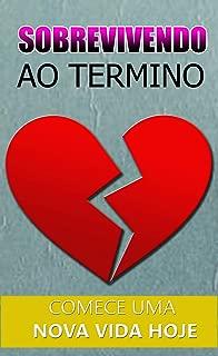 Sobrevivendo ao Termino: Como Superar o Fim de Um Relacionamento (Portuguese Edition)