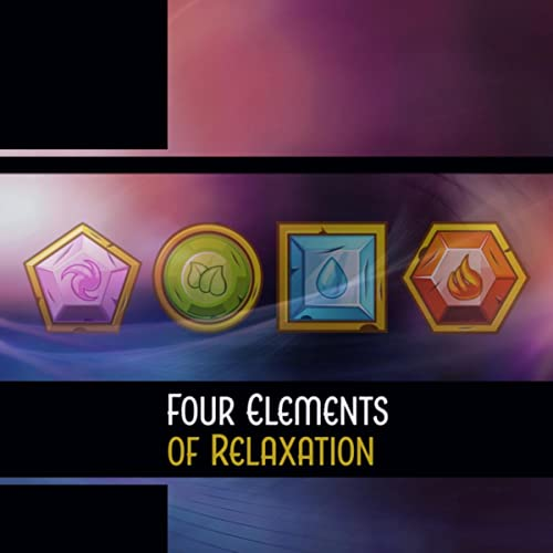Four Elements of Relaxation – Healing Water, Calming Fire, Wind of Serenity, Tranquil Earth, Connecting to Mother Earth