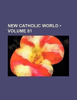 New Catholic World (Volume 81)