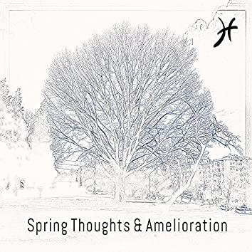 Spring Thoughts & Amelioration