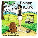 Brenda's Beaver Plays a Round