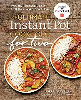 The Ultimate Instant Pot® Cookbook for Two  Perfectly Portioned Recipes for 3-Quart and 6-Quart Models