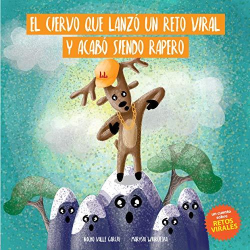 El ciervo que lanzó un reto viral y acabó siendo rapero: Un divertido cuento infantil para alertar a los niños sobre los peligros de los retos virales (COLECCIÓN MUNDO DIGITAL nº 3)