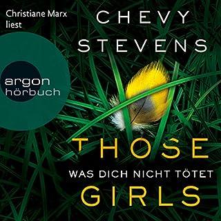 Those Girls: Was dich nicht tötet                   Autor:                                                                                                                                 Chevy Stevens                               Sprecher:                                                                                                                                 Christiane Marx                      Spieldauer: 12 Std. und 35 Min.     167 Bewertungen     Gesamt 4,3