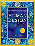 Human Design: Discover the Person You Were Born to be - Chetan Parkyn