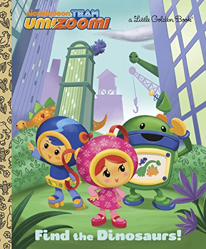 Find the Dinosaurs! (Team Umizoomi) (Little Golden Book)