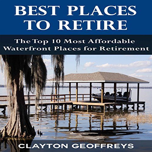 Best Places to Retire: The Top 10 Most Affordable Waterfront Places for Retirement audiobook cover art