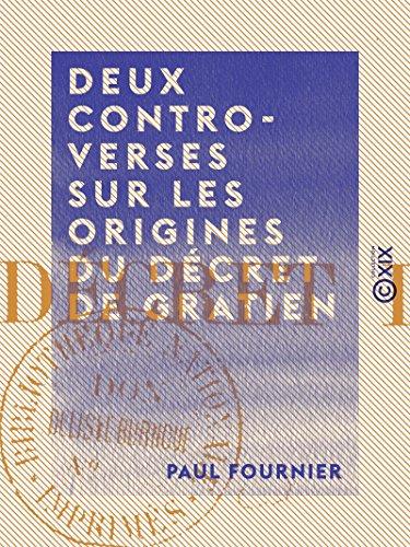 Deux controverses sur les origines du décret de Gratien
