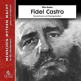 Fidel Castro - Revolutionär und Staatspräsident     Menschen, Mythen, Macht              Autor:                                                                                                                                 Elke Bader                               Sprecher:                                                                                                                                 Gert Heidenreich                      Spieldauer: 4 Std. und 36 Min.     12 Bewertungen     Gesamt 4,8