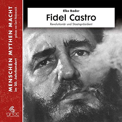 Fidel Castro: Revolutionär und Staatspräsident (Menschen, Mythen, Macht) Titelbild