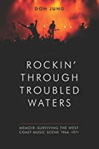 Rockin' Through Troubled Waters: Memoir -Surviving the West Coast Music Scene 1966-1971