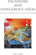 Dictators and Dangerous Ideas: Uncensored Reflections in an Era of Turmoil