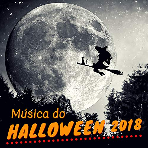 Música do Halloween 2018 - Canções Sinistras para Assustar e Contar Histórias de Terror