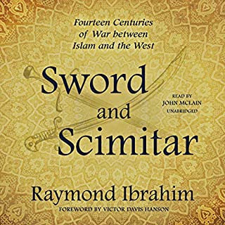 Sword and Scimitar     Fourteen Centuries of War between Islam and the West              By:                                                                                                                                 Raymond Ibrahim,                                                                                        Victor Davis Hanson - foreword                               Narrated by:                                                                                                                                 John McLain                      Length: 14 hrs and 2 mins     54 ratings     Overall 4.7