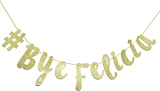 # Bye Felicia Gold Glitter Cursive Banner, Funny Going Away Decorations Bunting Signs Garland,Graduation Banner, Relocation, Job Change,Career Change Banner