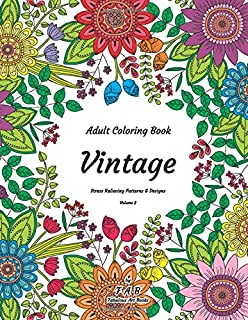 Adult Coloring Book - Vintage - Stress Relieving Patterns & Designs - Volume 2: More than 50 unique, fabulous, delicately designed & inspiringly intricate stress relieving patterns & designs!