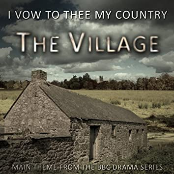 I Vow To Thee My Country - Main Theme From The BBC Series 'The Village'